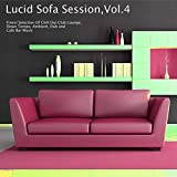 Lucid Sofa Session, Vol. 4 - Finest Selection of Chill Out Club Lounge, Down Tempo, Ambient, Dub and Cafe Bar Music