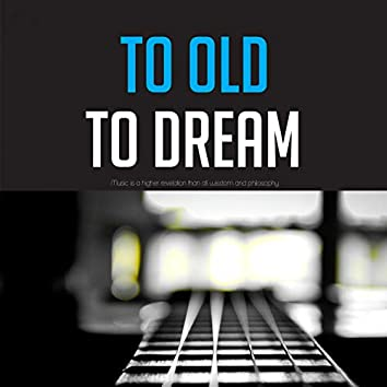 Too Old to Dream