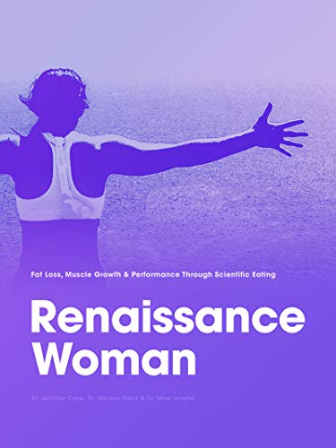 Renaissance Woman: Fat Loss, Muscle Growth & Performance Through Scientific Eating (English Edition)