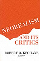 Neorealism and Its Critics (The Political Economy of International Change)