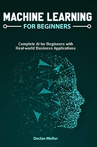 Machine Learning For Beginners: Complete AI for Beginners with Real-world Business Applications