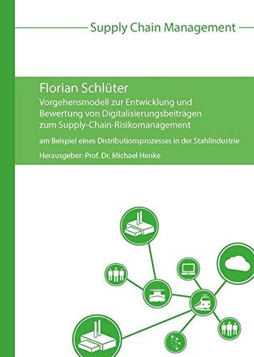 Vorgehensmodell zur Entwicklung und Bewertung von Digitalisierungsbeiträgen zum Supply-Chain-Risikomanagement (Supply Chain Management)