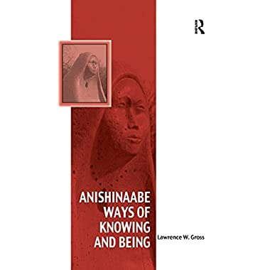 Anishinaabe Ways of Knowing and Being (Vitality of Indigenous Religions)