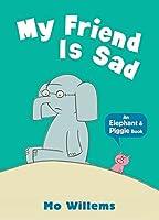 My Friend Is Sad (Elephant and Piggie)