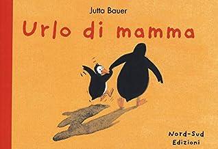 Permalink to Urlo di mamma. Ediz. a colori PDF