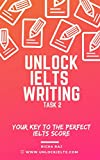 Unlock IELTS Writing Task 2: Your Key to the Perfect IELTS Score (Unlock IELTS Preparation Series) (English Edition)