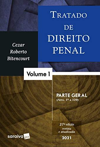 Tratado de Direito Penal - Volume 1 - Parte Geral - 27ª Edição 2021