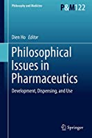 Philosophical Issues in Pharmaceutics: Development, Dispensing, and Use (Philosophy and Medicine (122))