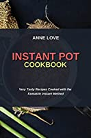 Instant Pot Cookbook: Very Tasty Recipes Cooked with the Fantastic Instant Method