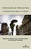 Intercultural Memories: Contesting Places, Spaces, and Stories (Critical Intercultural Communication Studies)