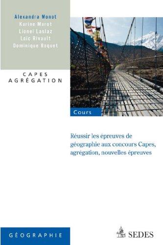 Réussir les nouvelles épreuves de géographie aux concours : Capes, agrégation, nouvelles épreuves (Hors collection)