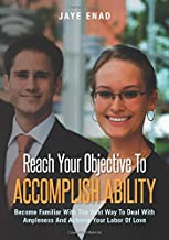Reach Your Objective To Accomplish Ability: Become Familiar With The Best Way To Deal With Ampleness And Achieve Your Labor Of Love