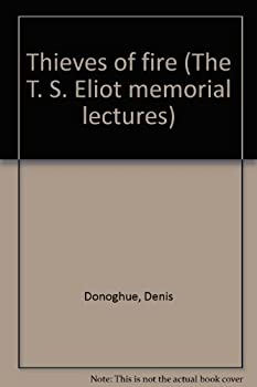 Thieves of fire (The T. S. Eliot memorial lectures) 0195197755 Book Cover