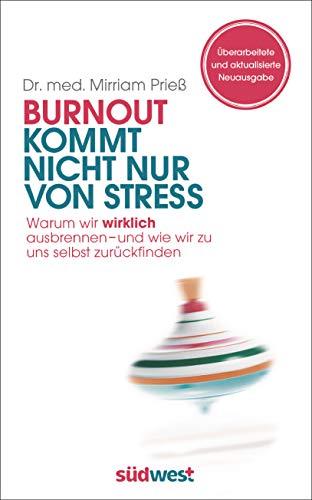 Burnout kommt nicht nur von Stress: Warum wir wirklich ausbrennen - und wie wir zu uns selbst zurückfinden - ÜBERARBEITETE UND AKTUALISIERTE NEUAUSGABE