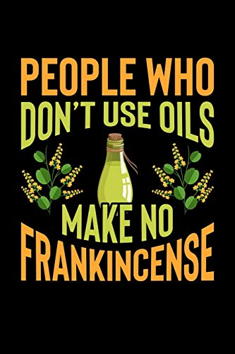 People Who Don't Use Oils Make No Frankincense: My Essential Oil Recipes: Blank Blend Record Book, Journal
