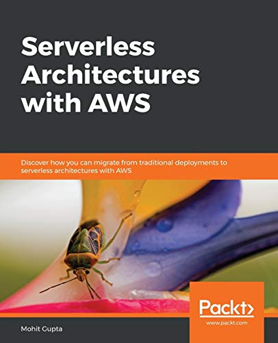 Serverless Architectures with AWS: Discover how you can migrate from traditional deployments to serverless architectures with AWS