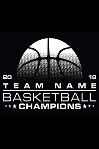 2018 team name basketball champions: Notebook, journal, diary 6x9 inches, for Basketball fans, 110 lined pages A5, High quality, matte cover.