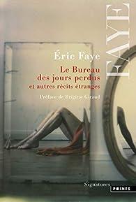 Le Bureau des jours perdus et autres récits étranges par Éric Faye