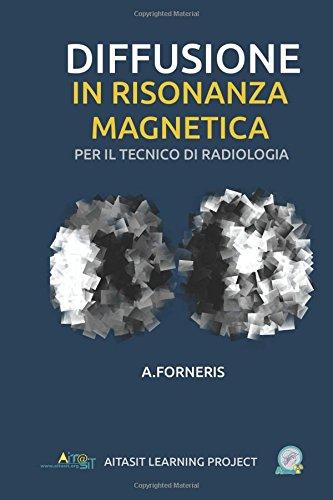 Diffusione in Risonanza Magnetica per il Tecnico di Radiologia Medica: Teoria ed approccio metodologico: Volume 2