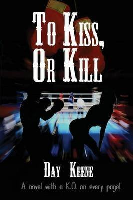 [(To Kiss, or Kill)] [By (author) Day Keene] published on (April, 2013)