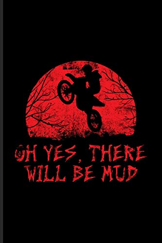 Oh Yes, There Will Be Mud: Best Horror Quote And Saying Journal | Notebook | Workbook For Halloween Crafts, Horror Movie, Motocross, Motorcycle, Dirt Bikes & Offroad Fans - 6x9 - 100 Blank Lined Pages