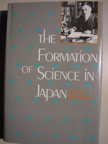 The Formation of Science in Japan: Building a Research Tradition by James R. Bartholomew