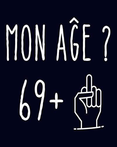 Mon Age 69+1: Cadeau de joyeux anniversaire pour 70 ans/ Cahier 70e Anniversaire Cadeau/ 120 Pages/ 8x10 Pouces