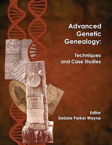 Advanced Genetic Genealogy: Techniques and Case Studies