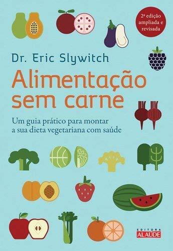 Alimentação sem carne: Um guia prático para montar a sua dieta vegetariana com saúde
