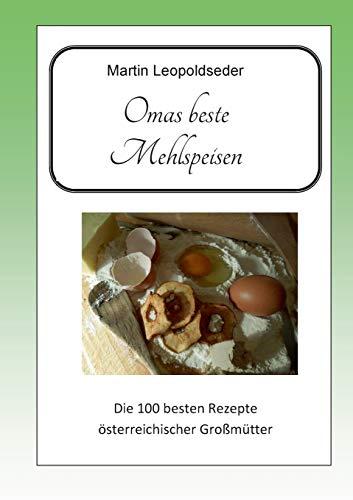 Omas beste Mehlspeisen: Die 100 besten Rezepte österreichischer Großmütter