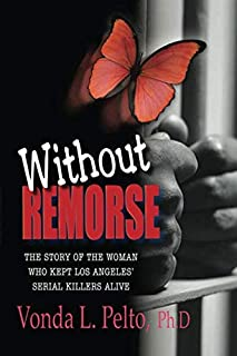 Without Remorse: The Story of the Woman Who Kept Los Angeles' Serial Killers Alive