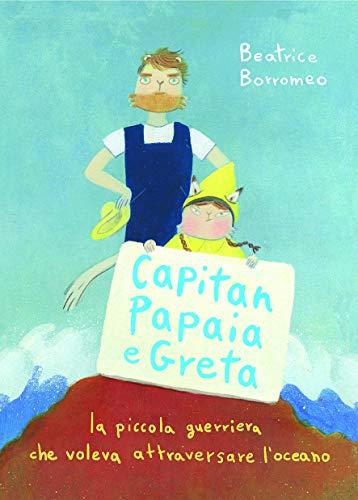 Capitan Papaia e Greta. La piccola guerriera che voleva attraversare l'oceano