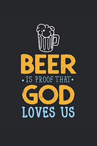 Beer Is Proof That God Loves Us: Bier Spruch Gott liebt uns Trinken Party Fun Geschenke Notizbuch liniert (A5 Format, 15,24 x 22,86 cm, 120 Seiten)