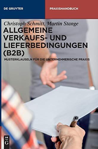 Allgemeine Verkaufs- und Lieferbedingungen (B2B): Musterklauseln für die unternehmerische Praxis (De Gruyter Praxishandbuch)