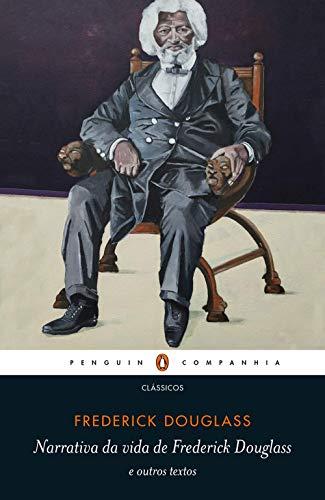 Narrativa da vida de Frederick Douglass: e outros textos