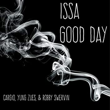 Issa Good Day (feat. Yung Zues & Robby Swervin)