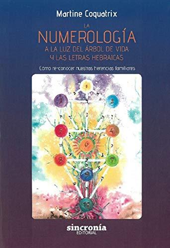 La numerología a la luz del árbol de vida y las letras hebraicas. Cómo re-conocer nuestras herencias familiares