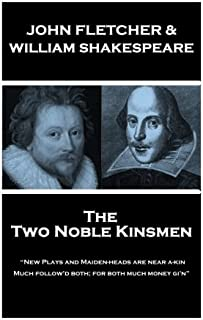 """John Fletcher & William Shakespeare - The Two Noble Kinsmen: New Plays and Maiden-heads are near a-kin, Much follow""""d both for both much money gi""""n"""
