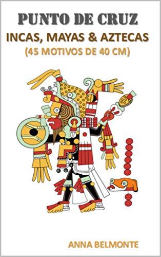 PUNTO DE CRUZ: INCAS, MAYAS & AZTECAS