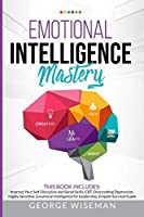 Emotional Intelligence Mastery 6 Books in 1: Improve Your Self-Discipline and Social Skills, CBT, Overcoming Depression, Highly Sensitive, Emotional Intelligence for Leadership, Empath Survival Guide