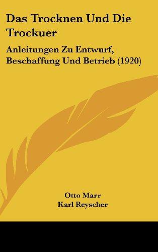 Das Trocknen Und Die Trockuer: Anleitungen Zu Entwurf, Beschaffung Und Betrieb (1920)