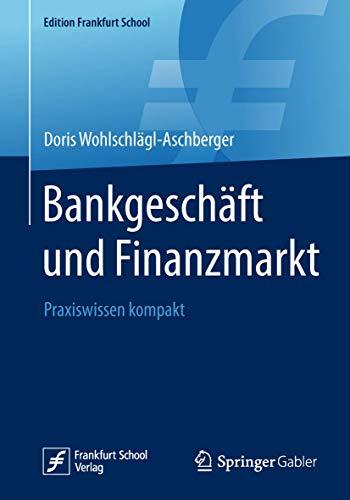 Bankgeschäft und Finanzmarkt: Praxiswissen kompakt (Edition Frankfurt School)