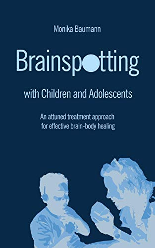 Brainspotting with Children and Adolescents: An attuned treatment approach for effective brain-body healing (English Edition)