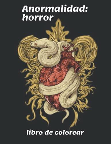 Anormalidad: libro de colorear de terror para adultos: Una colección aterradora de ilustraciones espeluznantes, escalofriantes y hermosas para adultos