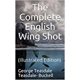 The Complete English Wing Shot : (Illustrated Edition) (English Edition)