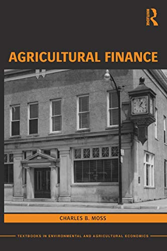Compare Textbook Prices for Agricultural Finance Routledge Textbooks in Environmental and Agricultural Economics 1 Edition ISBN 9780415599078 by Moss, Charles