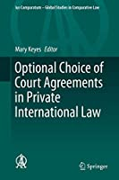 Optional Choice of Court Agreements in Private International Law (Ius Comparatum - Global Studies in Comparative Law, 37)