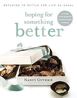 Hoping for Something Better: Refusing to Settle for Life as Usual by [Nancy Guthrie, Joni Eareckson Tada]