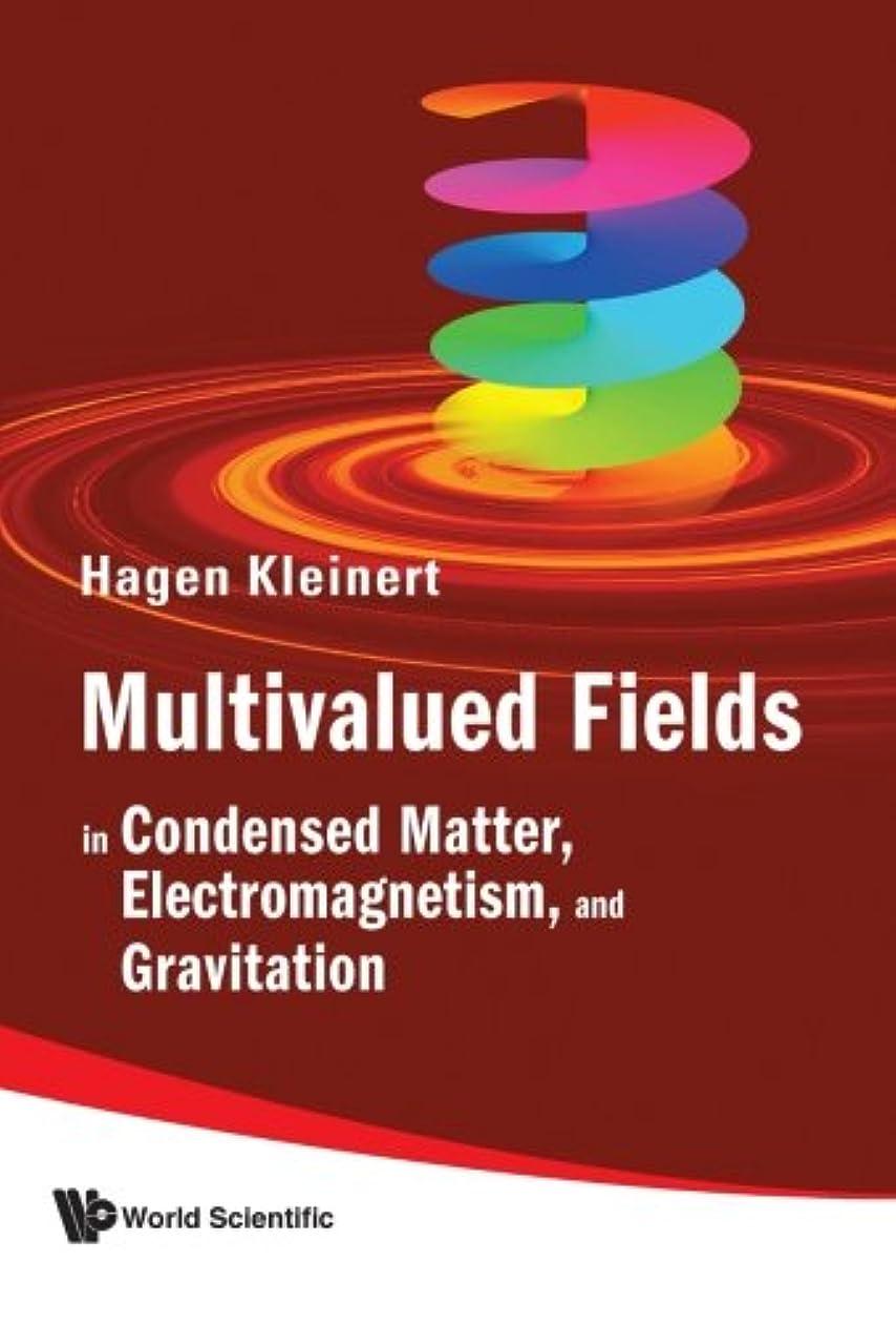 残忍な悪化させる倉庫Multivalued Fields: In Condensed Matter, Electromagnetism, and Gravitation