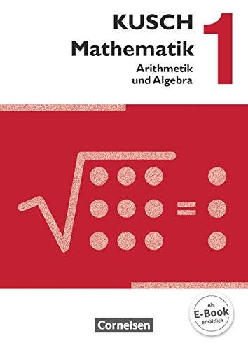 Kusch: Mathematik - Ausgabe 2013 - Band 1: Arithmetik und Algebra (16. Auflage) - Schülerbuch
